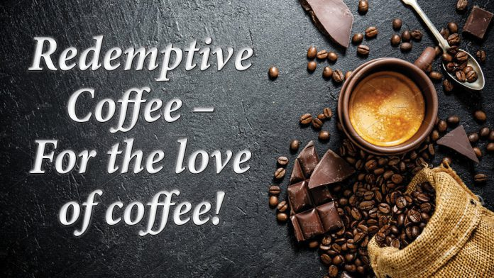 Redemptive Coffee – For the love of coffee!