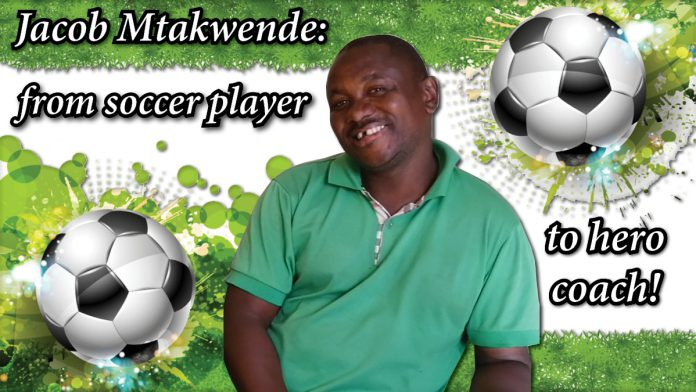 Jacob Mtakwende: from soccer player to hero coach!
