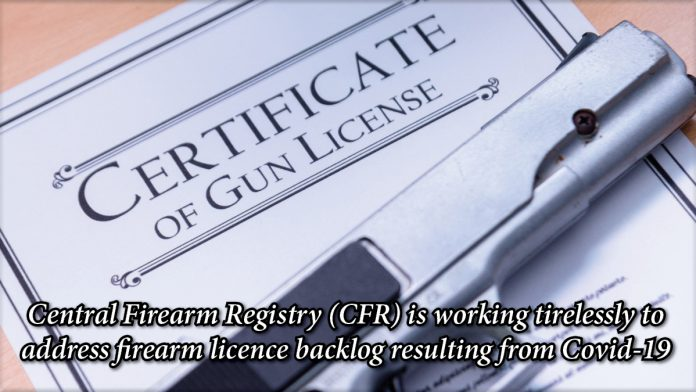 Central Firearm Registry (CFR) is working tirelessly to address firearm licence backlog resulting from Covid-19