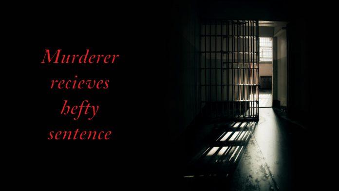 Murderer receive hefty sentence